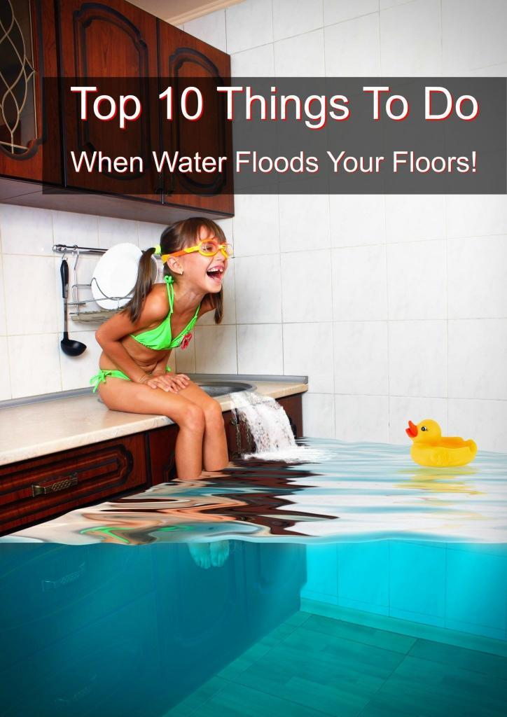 Top Ten Things To Do When Water Floods Your Floors