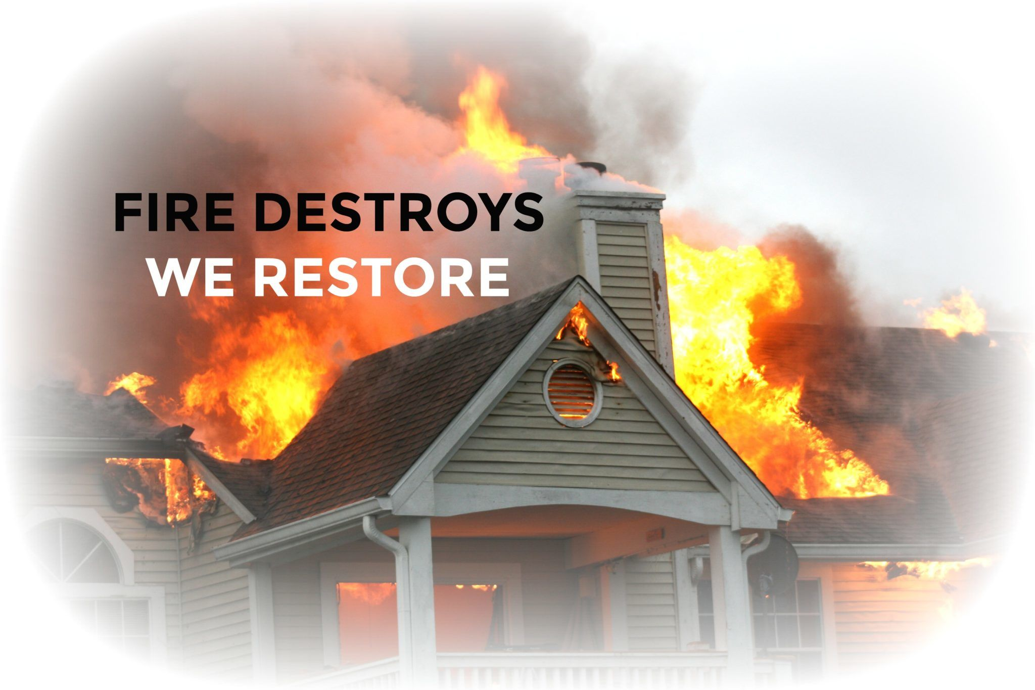 Fire Destroys We Restore