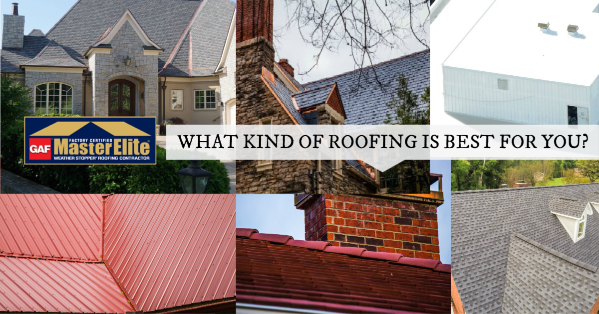 WHAT KIND OF ROOFING IS BEST FOR YOU?