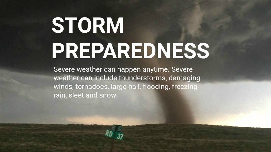 STORM PREPAREDNESS - Tornados, Hail, Floods and Ice