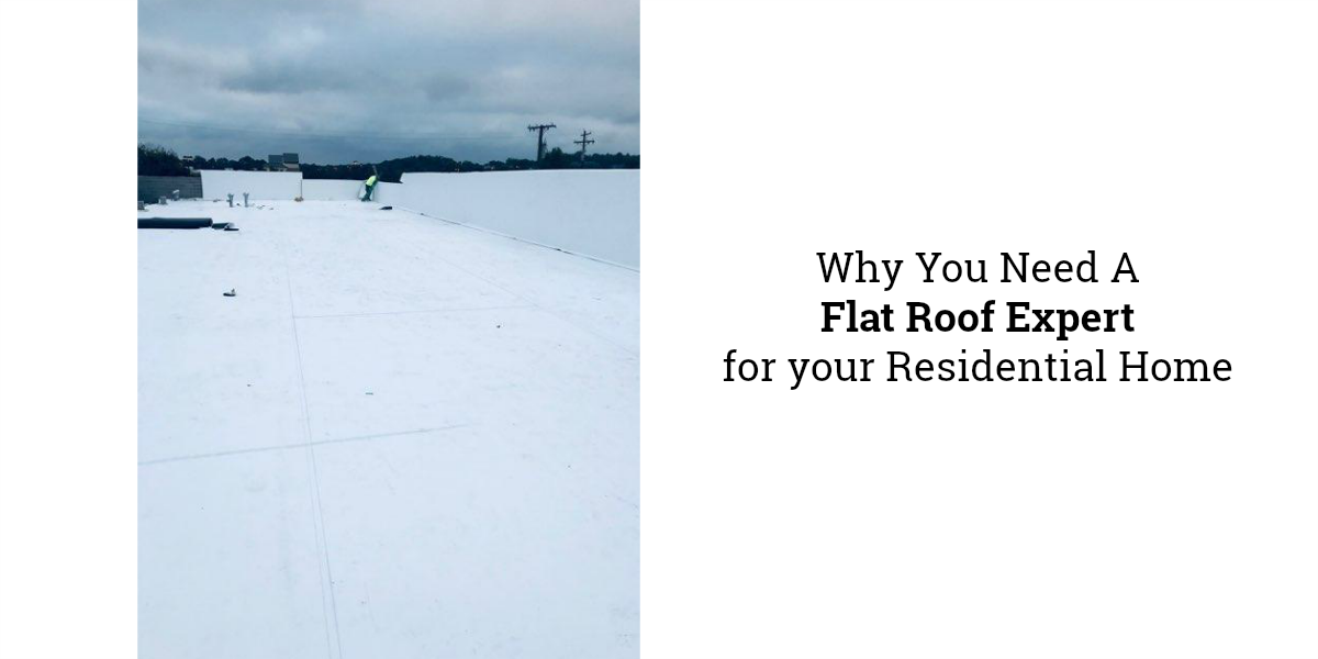 Why you need a flat roof expert for your residential home